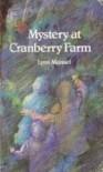 Mystery at Cranberry Farm - Lynn Manuel