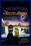 Lantamyra: A Tapestry of Fantasy - Susan Waterwyk