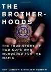Brotherhoods: The True Story of Two Cops Who Murdered for the Mafia - Guy Lawson, William Oldham