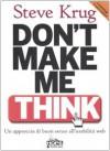 Don't Make Me Think! Un approccio di buon senso all'usabilità web - Steve Krug, Matteo Brambilla, Giulia Maselli