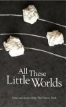 All These Little Worlds - Rob Redman, James Benmore, Jennifer Moore, Charles Lambert