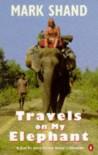 Travels on My Elephant - Mark Shand