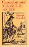 Capitalism and Material Life, 1400-1800 - Fernand Braudel, Miriam Kochan
