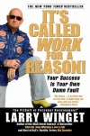 It's Called Work for a Reason!: Your Success Is Your Own Damn Fault - Larry Winget