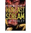 No One Will Hear... Her Last Scream - J.A. Kerley