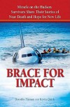 Brace For Impact: Miracle on the Hudson. Survivors share their stories of near death and hope for new life. - Dorothy Firman, Kevin Quirk