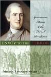 Envoy to the Terror: Gouverneur Morris and the French Revolution - Melanie Randolph Miller