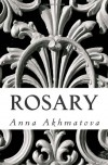 Rosary: Poetry of Anna Akhmatova - Anna Akhmatova