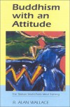 Buddhism with an Attitude: The Tibetan Seven-Point Mind-Training - B. Alan Wallace
