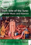Dark Side of the Tune: Popular Music and Violence - Martin Cloonan,  Bruce Johnson