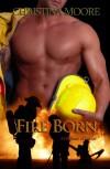 Fire Born (Firehouse 343) - Christina Moore