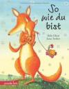 So wie du bist: Geschenkbuch-Ausgabe - Debi Gliori