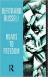 Roads to Freedom - Bertrand Russell