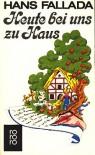 Heute bei uns zu Haus. Ein anderes Buch. Erfahrenes und Erfundenes. - Hans Fallada