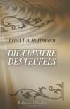 Die Elixiere des Teufels (German Edition) - Ernst Theodor Amadeus Hoffmann