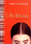 I, the Divine: A Novel in First Chapters - Rabih Alameddine