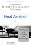 Final Analysis: The Making and Unmaking of a Psychoanalyst - Jeffrey Moussaieff Masson
