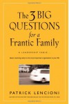 The Three Big Questions for a Frantic Family: A Leadership Fable About Restoring Sanity To The Most Important Organization In Your Life (J-B Lencioni Series) - Patrick Lencioni