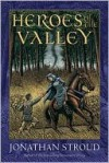 Heroes of the Valley - Jonathan Stroud, Gerald Jung, Katharina Orgaß