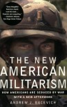 The New American Militarism: How Americans Are Seduced by War - Andrew J. Bacevich