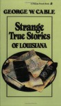 Strange True Stories of Louisiana - George W. Cable