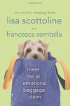 Meet Me at Emotional Baggage Claim - Lisa Scottoline, Francesca Serritella