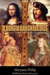 A Borgia Daughter Dies - Maryann Philip