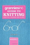 Granniesinc Guide to Knitting: Learn Tips & Techniques from the Best - Katie Mowat