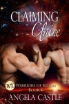 Claiming Claire: Warriors Of Kelon Book 4 - Angela Castle
