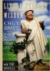 Little Nuggets of Wisdom - Chuy Bravo, Chelsea Handler, Tom Brunelle