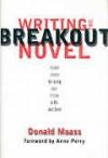 Writing the Breakout Novel: Insider Advice for Taking Your Fiction to the Next Level - Donald Maass