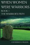 When Women Were Warriors Book I: The Warrior's Path (Volume 1) - Catherine M. Wilson