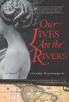 Our Lives Are the Rivers: A Novel - Jaime Manrique