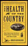 The Health of the Country: How American Settlers Understood Themselves and Their Land - Conevery Valencius