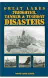 Great Lakes Freighter, Tanker & Tugboat Disasters - Wayne Louis Kadar