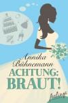 Achtung: Braut!: Roman - Annika Bühnemann