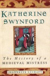 Katherine Swynford: The History of a Medieval Mistress - Jeannette Lucraft
