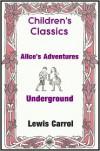 Alice's Adventures Underground - Lewis Carroll, Children's Classic Tales