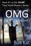 OMG (Oh My God) (CUL8R Time Travel Mystery, #1) - Bob Kat, Kathy Clark