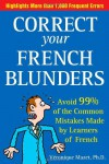 Correct Your French Blunders: How to Avoid 99% of the Common Mistakes Made by Learners of French - Véronique Mazet