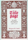 The Title-Page: Its Early Development 1460-1510 - Margaret M. Smith