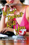 What Doesn't Kill You - Virginia DeBerry,  Donna Grant