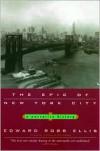 The Epic of New York City: A Narrative History - Edward Robb Ellis