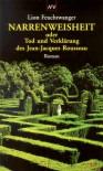 Narrenweisheit oder Tod und Verklärung des Jean- Jacques Rousseau. - Lion Feuchtwanger