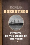 Futility, Or The Wreck of the Titan - Morgan Robertson