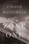 Zone One: A Novel - Colson Whitehead