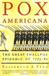 Pox Americana: The Great Smallpox Epidemic of 1775-82 - Elizabeth A. Fenn