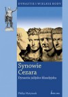 Synowie Cezara. Dynastia julijsko-klaudyjska - Philip Matyszak