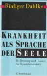 Krankheit Als Sprache Der Seele. Be  Deutung Und Chance Der Krankheitsbilder - Rüdiger Dahlke, Peter Fricke