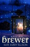 Brewer: A Frost Story - Kate Avery Ellison